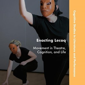 New Book -  ENACTING LECOQ: MOVEMENT IN THEATRE, COGNITION, AND LIFE