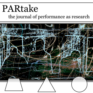 CFP - PARtake: The Journal of Performance as Research - General Issue 3.1 Winter 2019