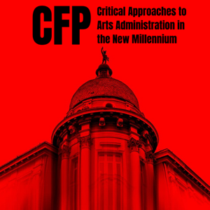 CFP for Critical Approaches to Arts Administration in the New Millennium